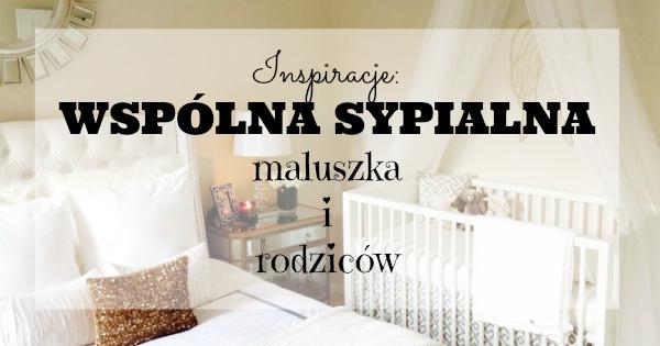 Inspiracje Wspólna Sypialnia Maluszka I Rodziców Magda M